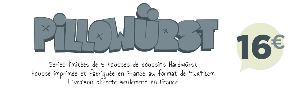 PILLOWURST - Séries limitées de 5 houses de coussins Hardwurst - Housse imprimée et fabriquée en France au format 42x42cm - Livraison offerte seulement en France - 16 euros